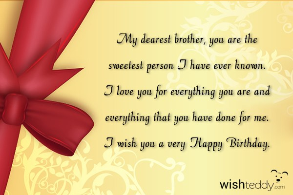 My dearest brother you are the sweetest person i have ever known
