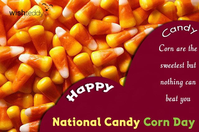 Candy corn are the sweetest but nothing can beat you