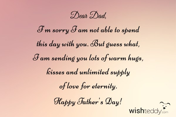 Dear dad i am sorry i am not able to spend this day with you
