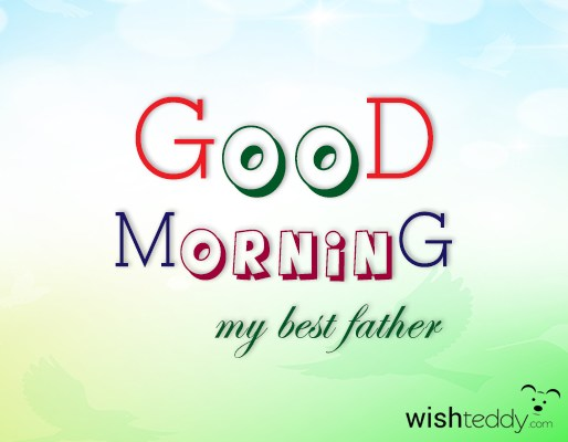Good morning my  best father