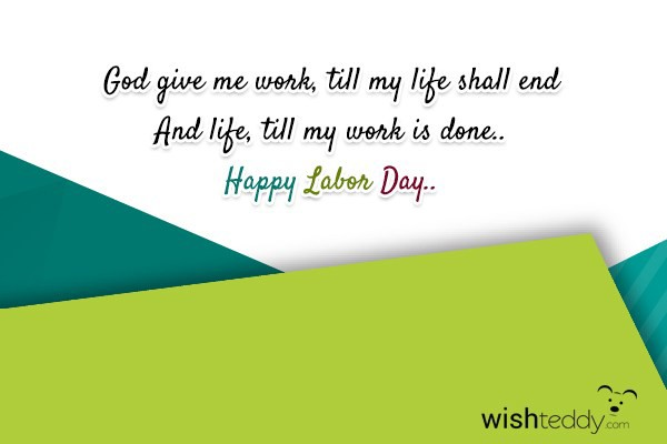God give me work till my life shall end and life till my work is done
