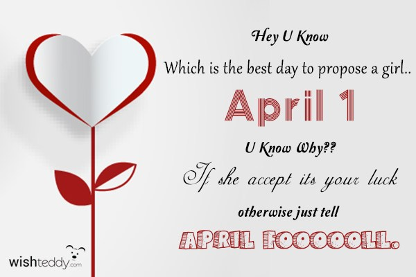 Hey U Know Which Is The Best Day To Propose A Girl April 1 I Know Why