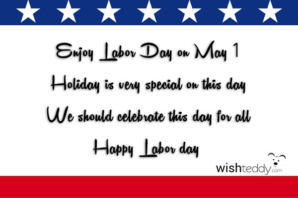 Enjoy labor day on may 1 holidays is very special