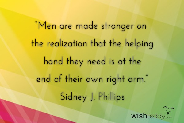Men are made stronger on the realization that the helping hand they need