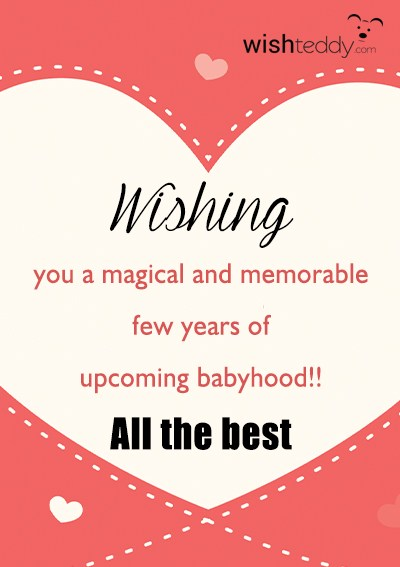 Wishing you a magical and memorable few years of upcoming babyhood