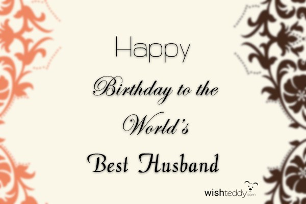 Birthday Wishes For Best Husband In The World Happy To S