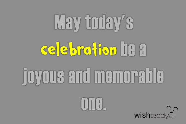 May today's celebration be a joyous and memrable one