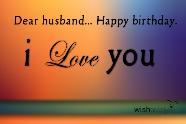 Happy Birthday My Husband I Love You Wishing My Hubby A Happy Birthday