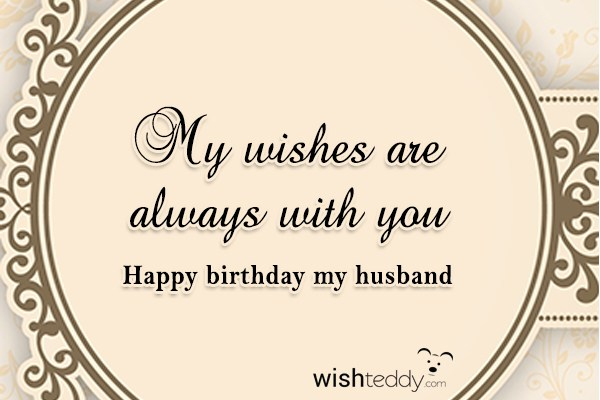 my wishes are always with you happy birthday my husband