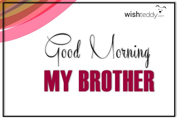 Good morning  my big brother