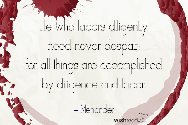 He who labors diligently need never despair