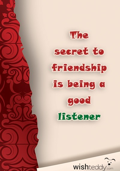 The secret to friendship is being a good