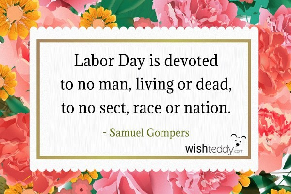 Labor day is devoted to no man living or dead