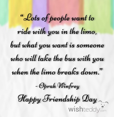 Lots of people want to ride with you in the limo but what you want is someone who will take the bus with you